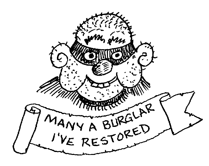 Sketch of Many a burglar I've restored